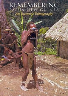 Remembering Papua New Guinea: An Eccentric Ethnography